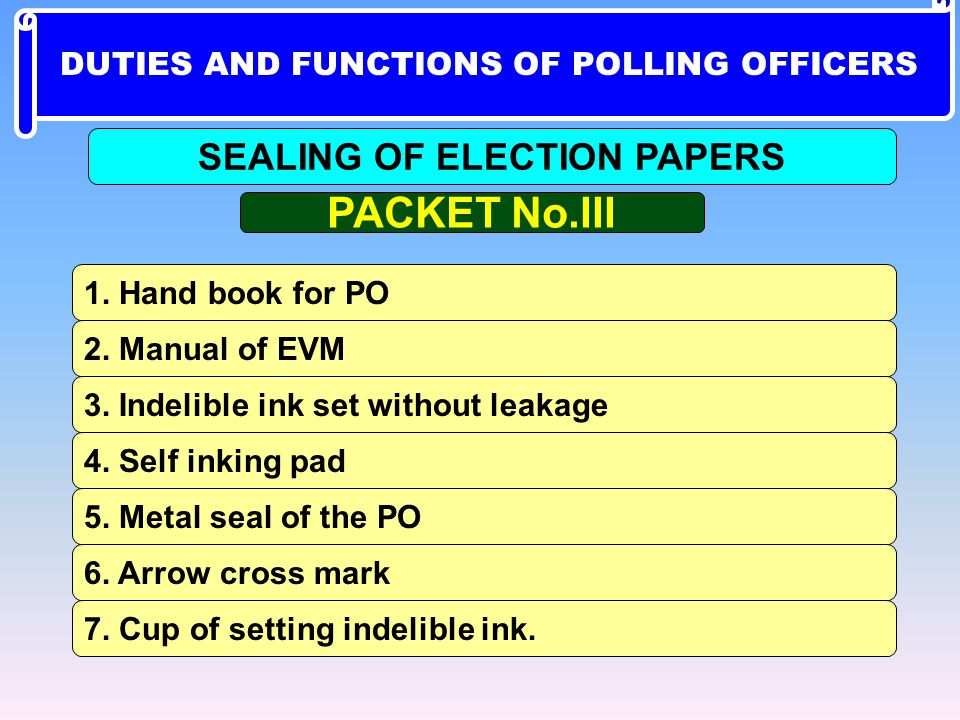 DUTIES AND FUNCTIONS OF POLLING OFFICERS SEALING OF ELECTION PAPERS