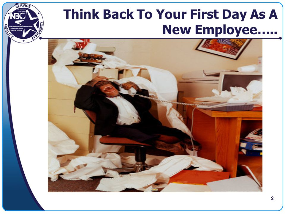 Think Back To Your First Day As A New Employee…..