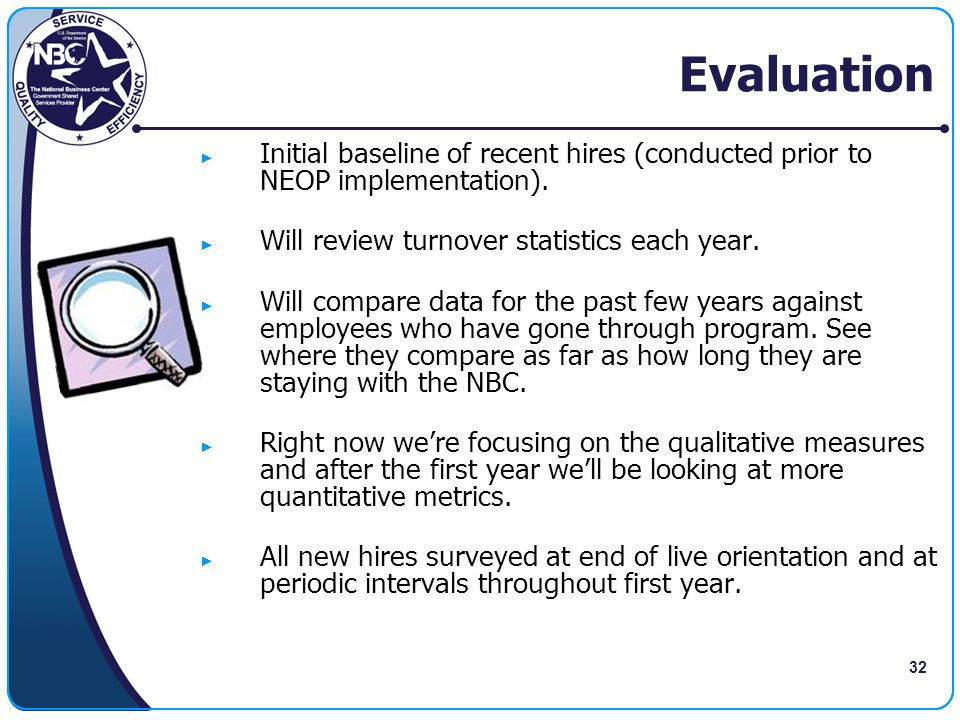 Evaluation Initial baseline of recent hires (conducted prior to NEOP implementation). Will review turnover statistics each year.