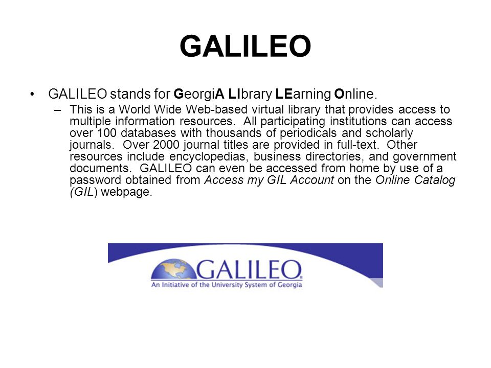 GALILEO GALILEO stands for GeorgiA LIbrary LEarning Online.