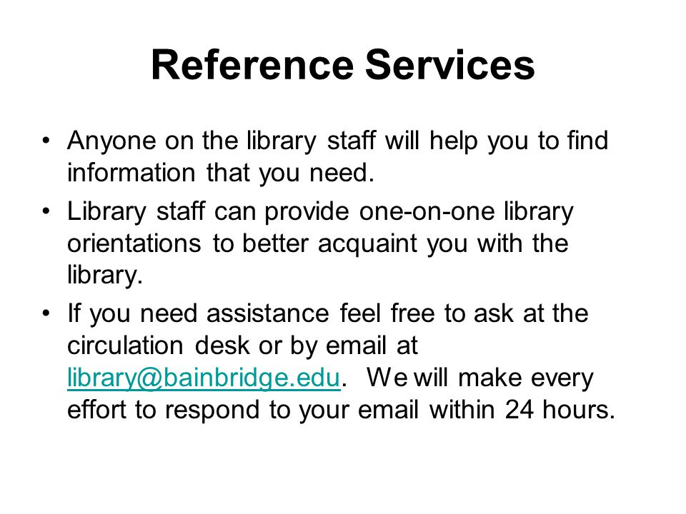 Reference Services Anyone on the library staff will help you to find information that you need.