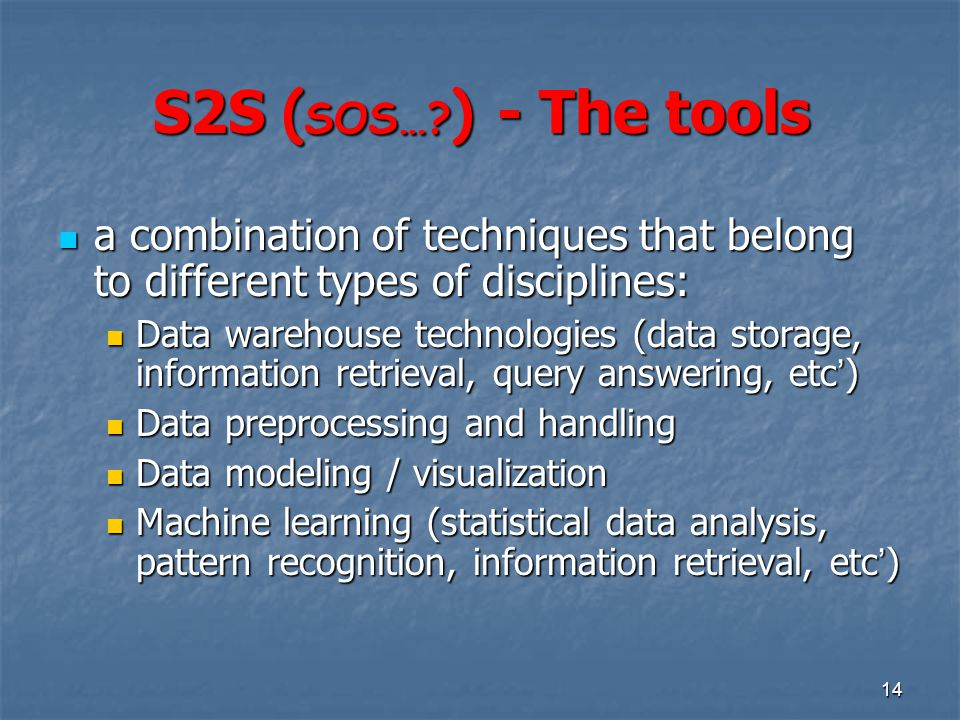 S2S (SOS… ) - The tools a combination of techniques that belong to different types of disciplines: