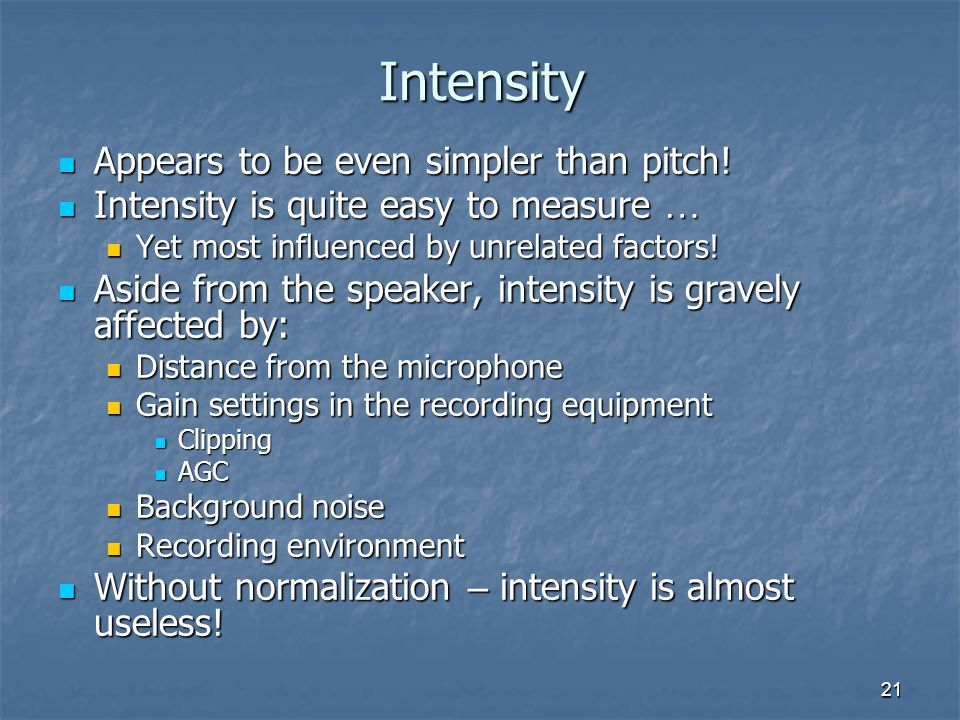 Intensity Appears to be even simpler than pitch!