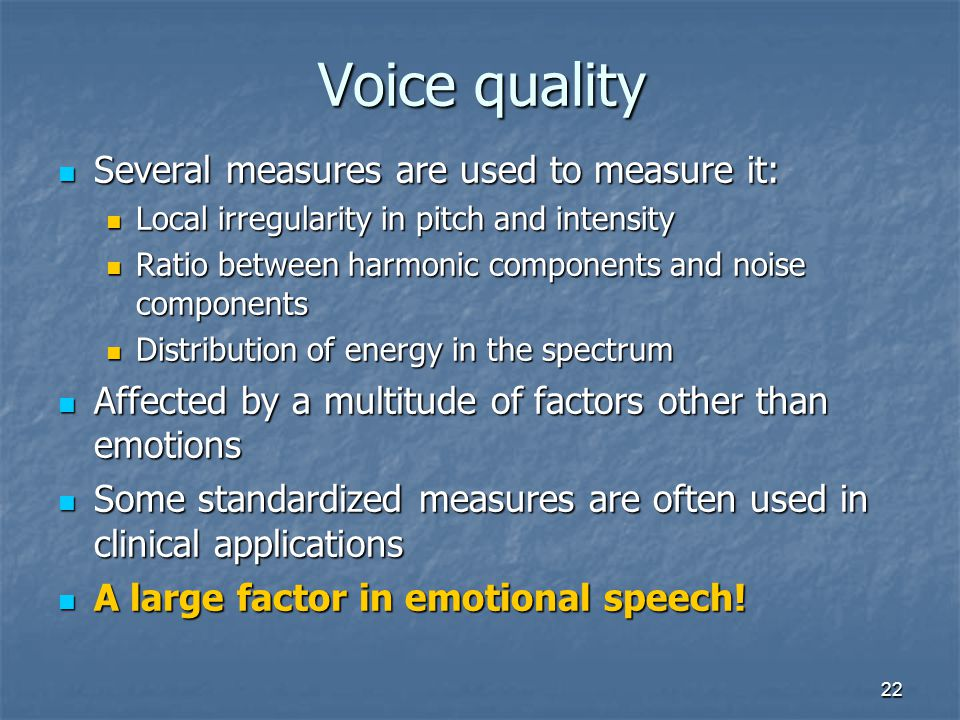 Voice quality Several measures are used to measure it: