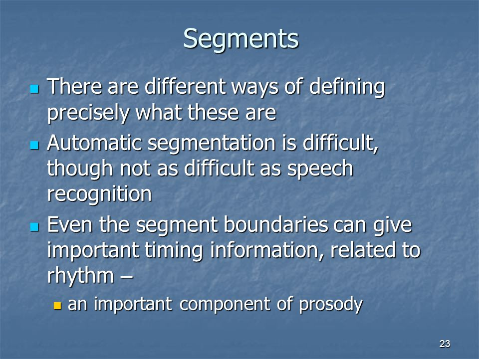 Segments There are different ways of defining precisely what these are