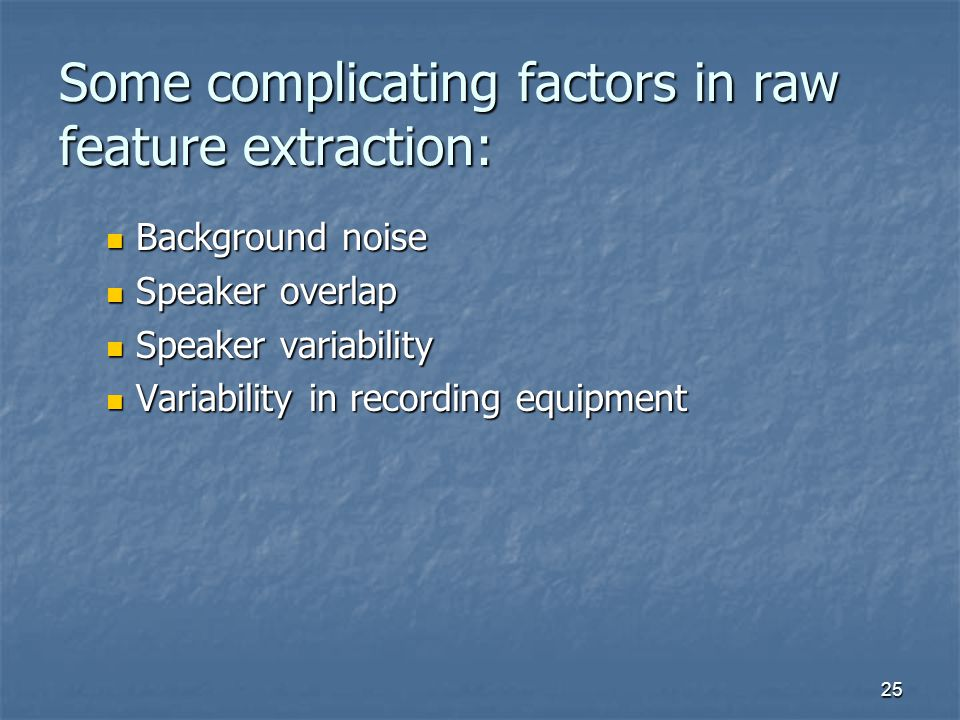 Some complicating factors in raw feature extraction: