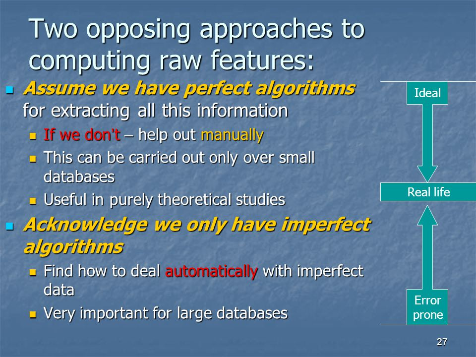 Two opposing approaches to computing raw features: