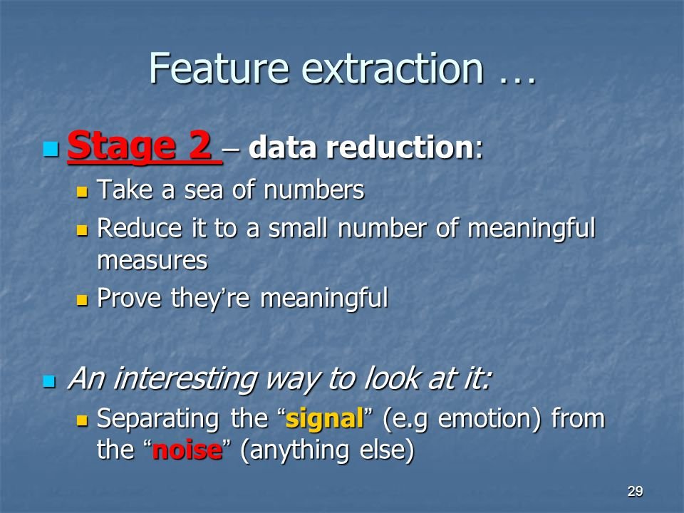 Feature extraction … Stage 2 – data reduction: