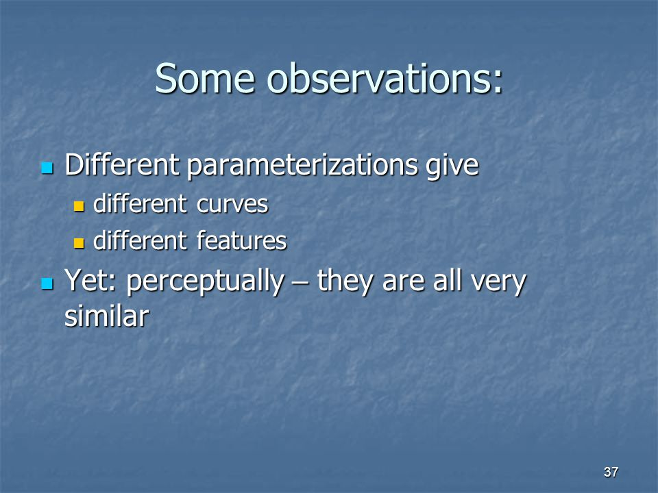 Some observations: Different parameterizations give