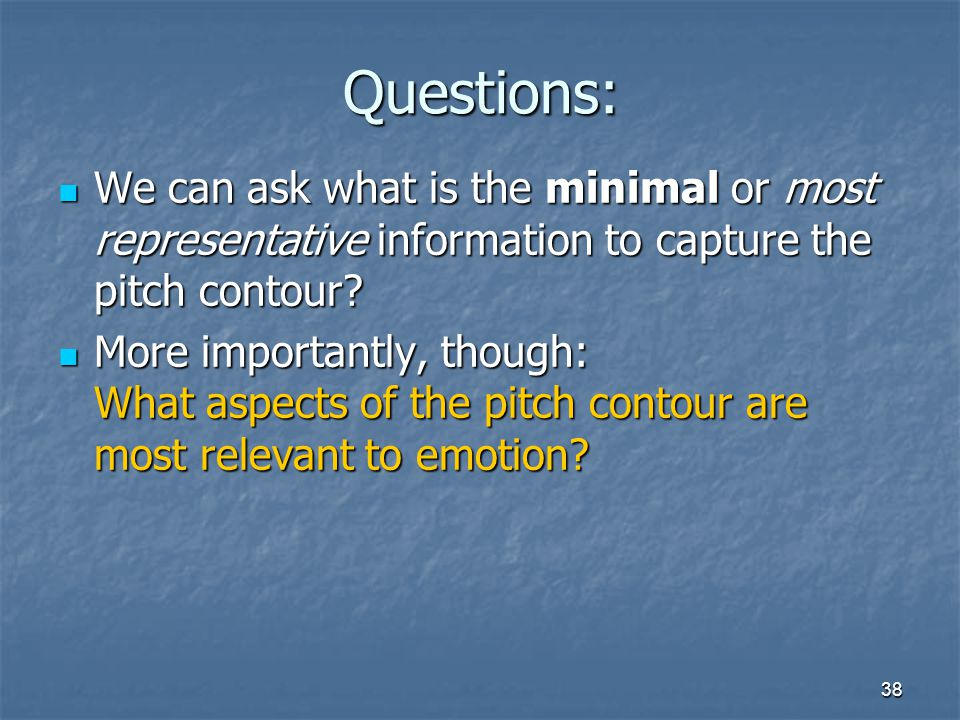 Questions: We can ask what is the minimal or most representative information to capture the pitch contour