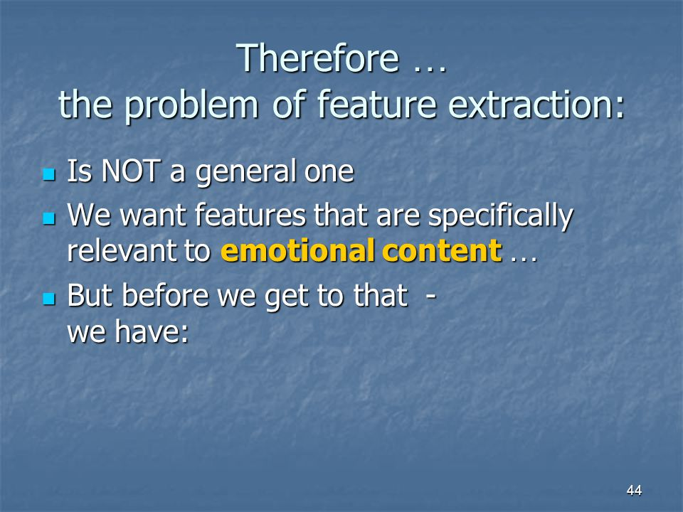 Therefore … the problem of feature extraction: