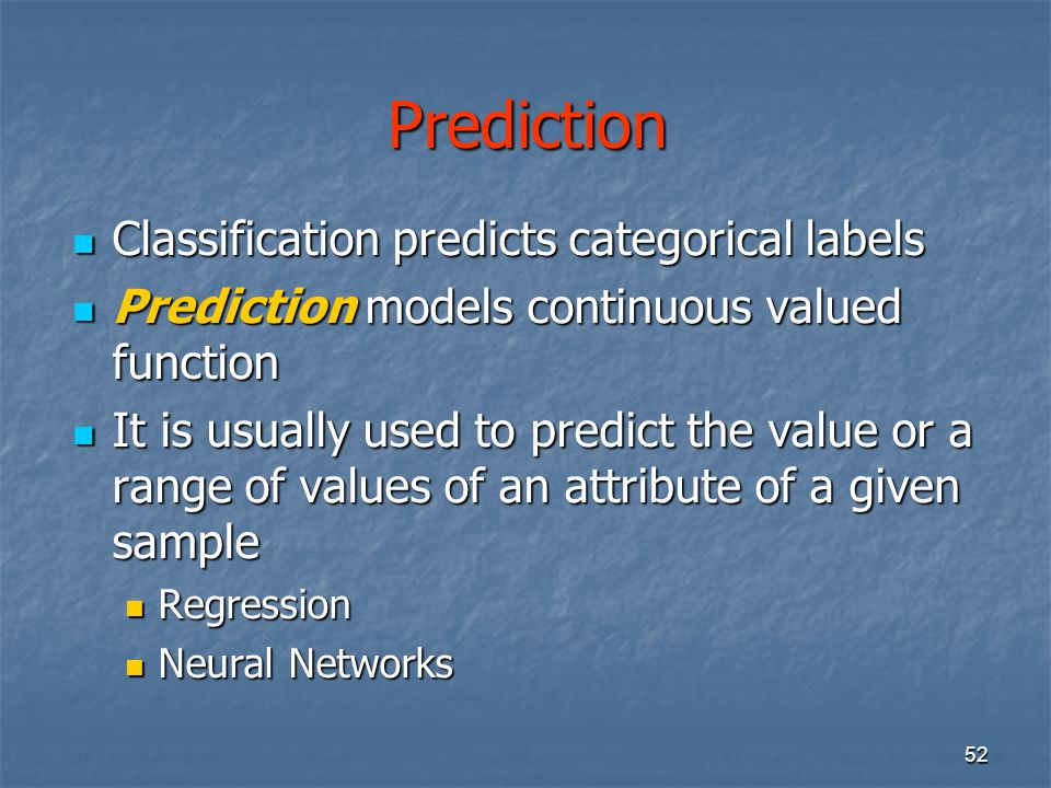 Prediction Classification predicts categorical labels