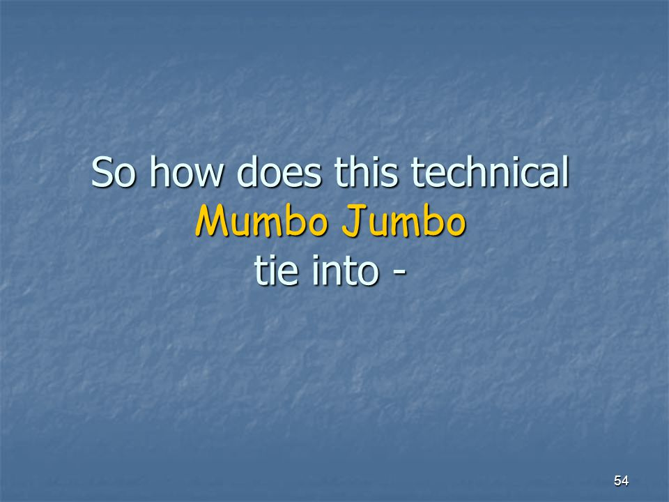 So how does this technical Mumbo Jumbo tie into -