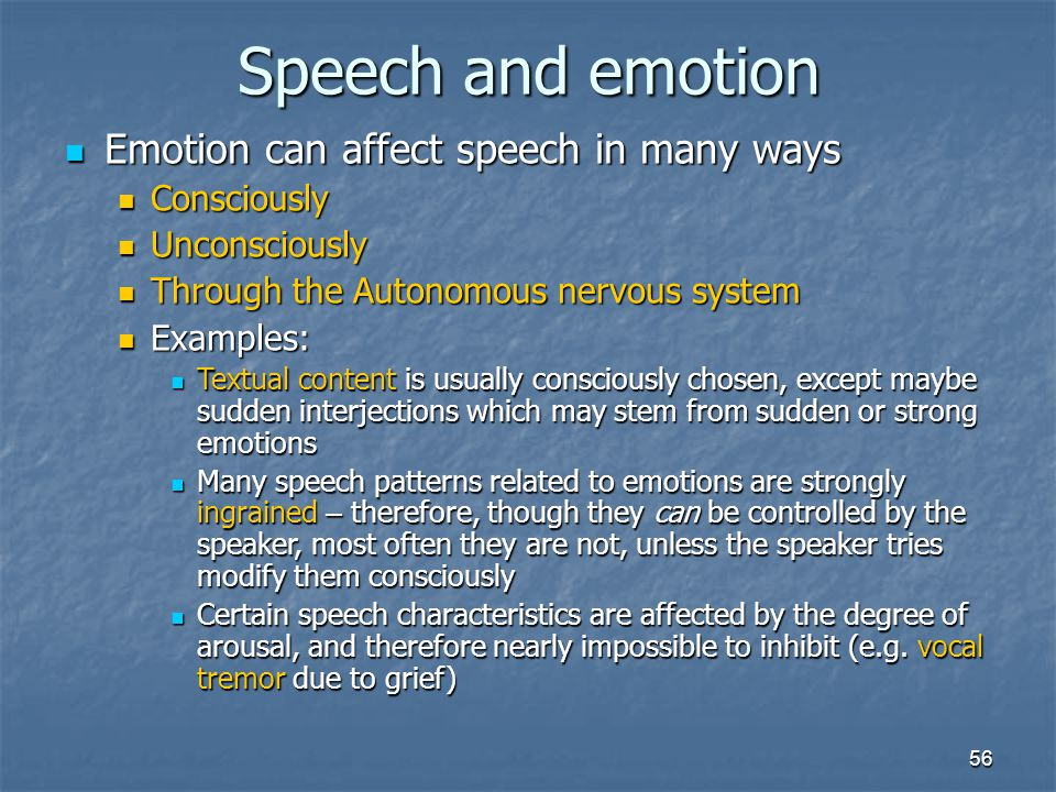 Speech and emotion Emotion can affect speech in many ways Consciously