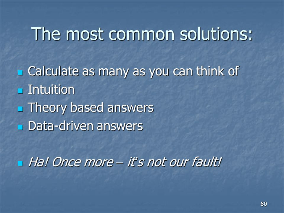The most common solutions: