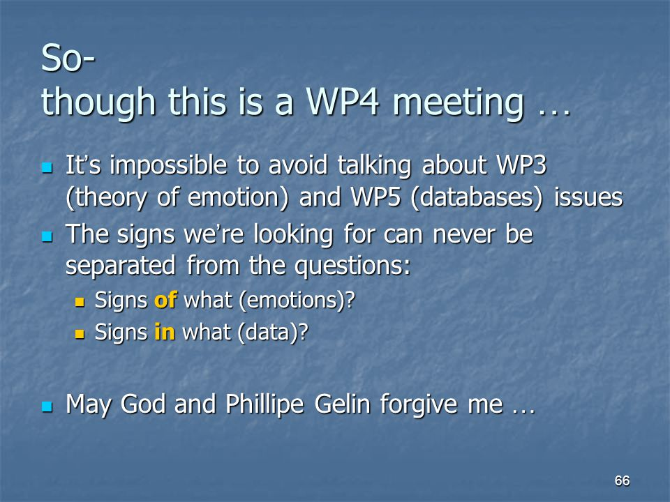 So- though this is a WP4 meeting …