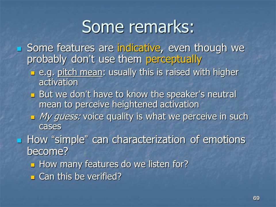 Some remarks: Some features are indicative, even though we probably don't use them perceptually.