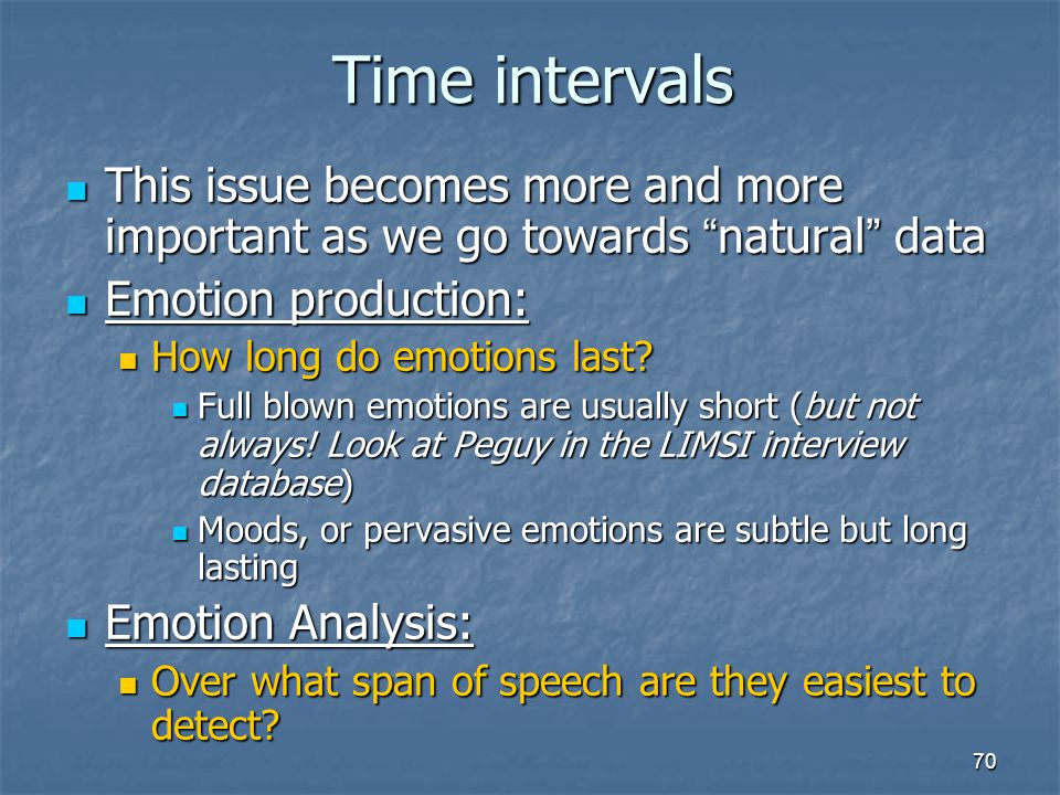 Time intervals This issue becomes more and more important as we go towards natural data. Emotion production: