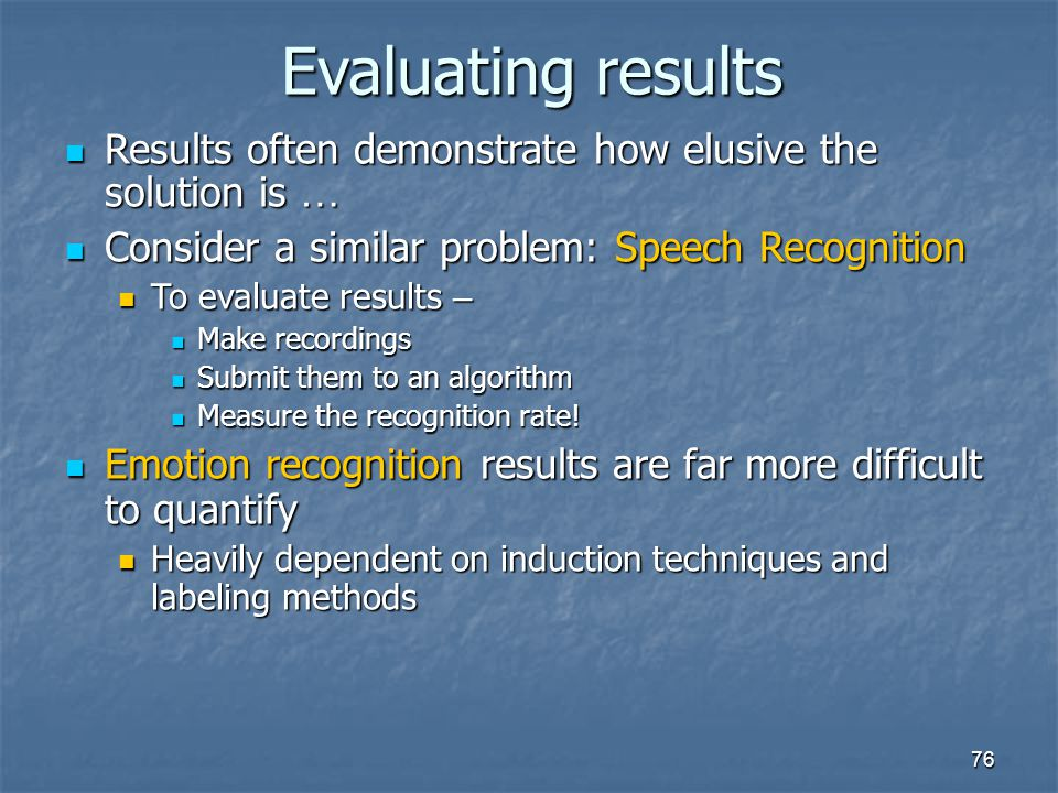 Evaluating results Results often demonstrate how elusive the solution is … Consider a similar problem: Speech Recognition.