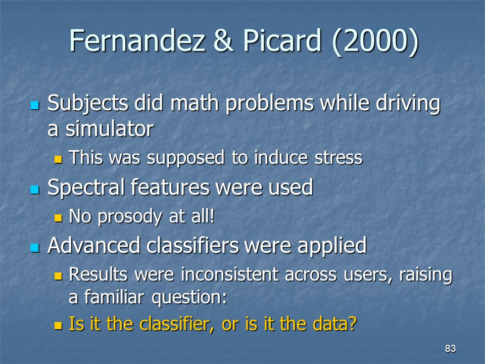 Fernandez & Picard (2000) Subjects did math problems while driving a simulator. This was supposed to induce stress.