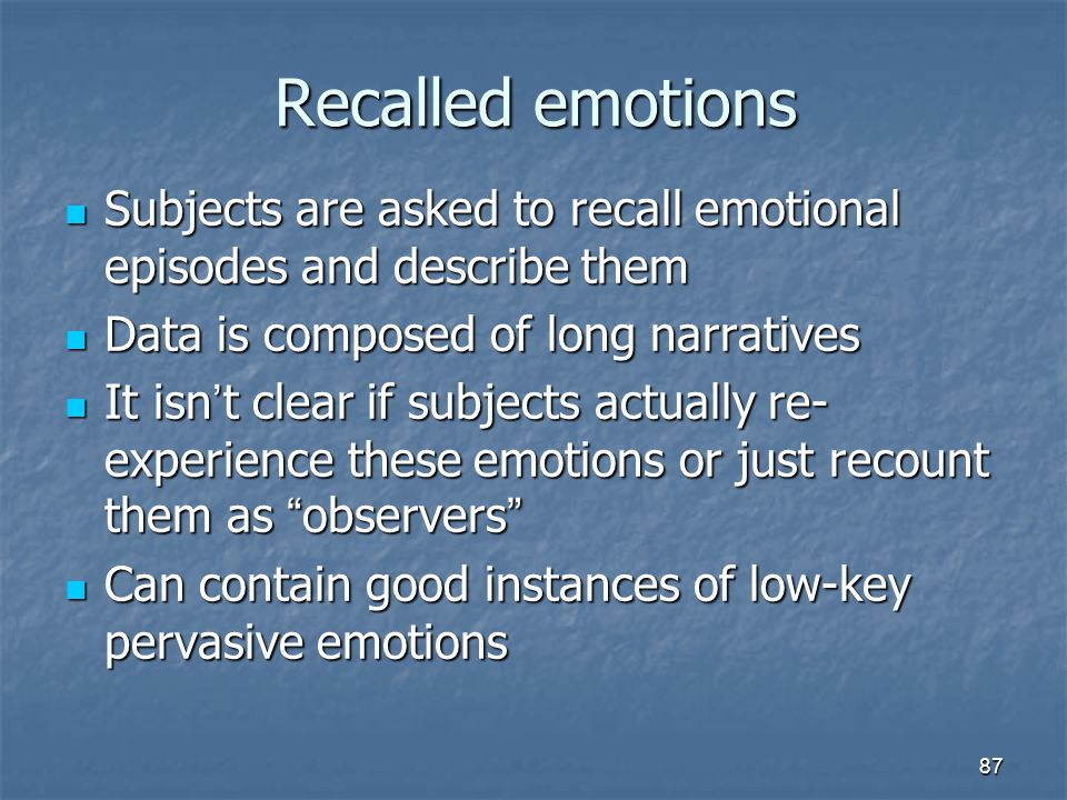 Recalled emotions Subjects are asked to recall emotional episodes and describe them. Data is composed of long narratives.