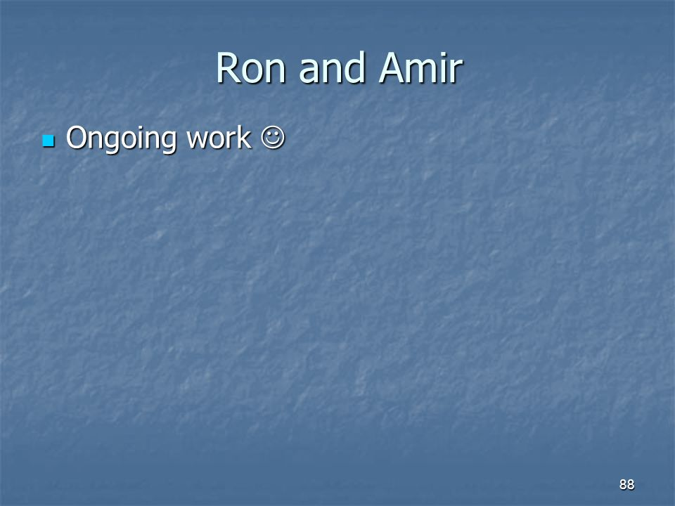 Ron and Amir Ongoing work 
