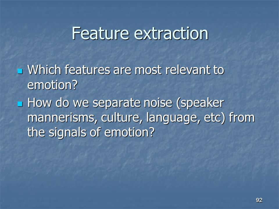 Feature extraction Which features are most relevant to emotion