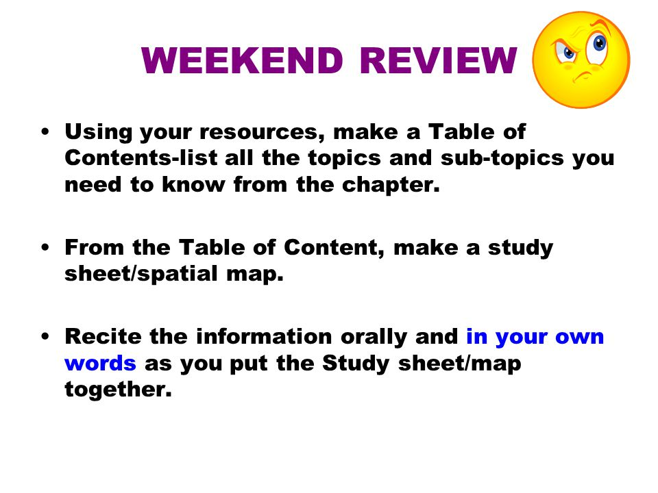 WEEKEND REVIEW Using your resources, make a Table of Contents-list all the topics and sub-topics you need to know from the chapter.
