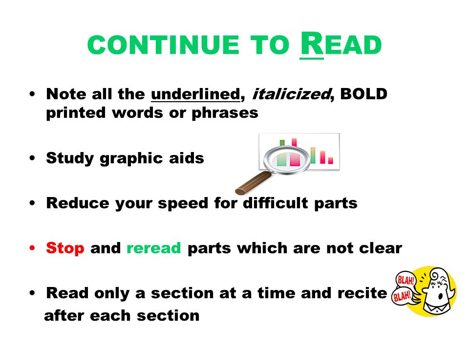 CONTINUE TO READ Note all the underlined, italicized, BOLD printed words or phrases. Study graphic aids.