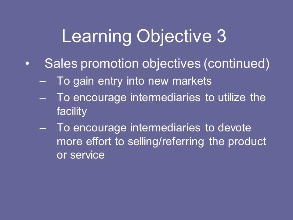 Learning Objective 3 Sales promotion objectives (continued)