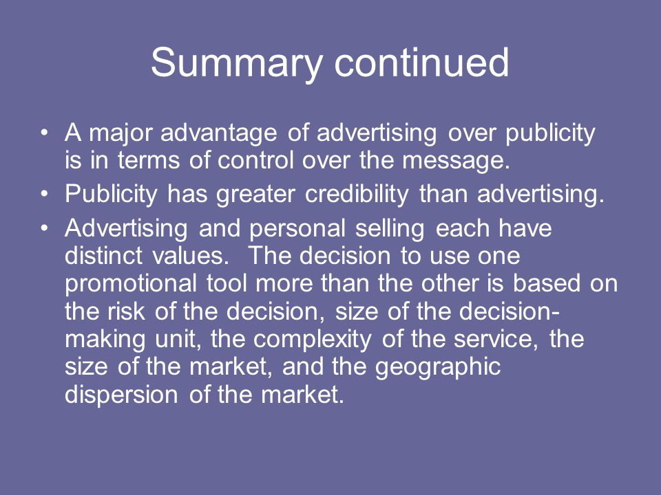 Summary continued A major advantage of advertising over publicity is in terms of control over the message.