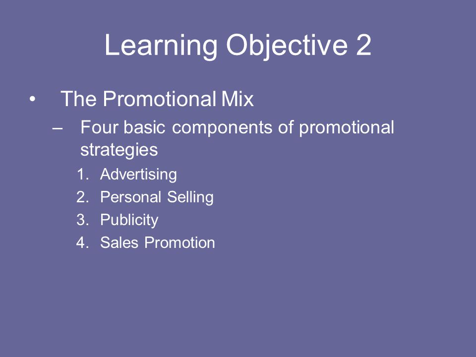 Learning Objective 2 The Promotional Mix
