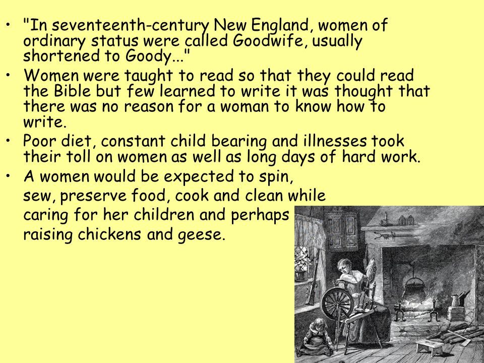In seventeenth-century New England, women of ordinary status were called Goodwife, usually shortened to Goody...