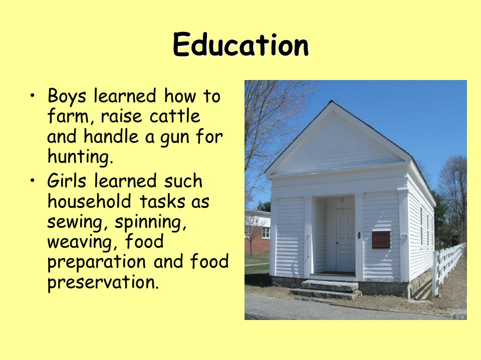 Education Boys learned how to farm, raise cattle and handle a gun for hunting.