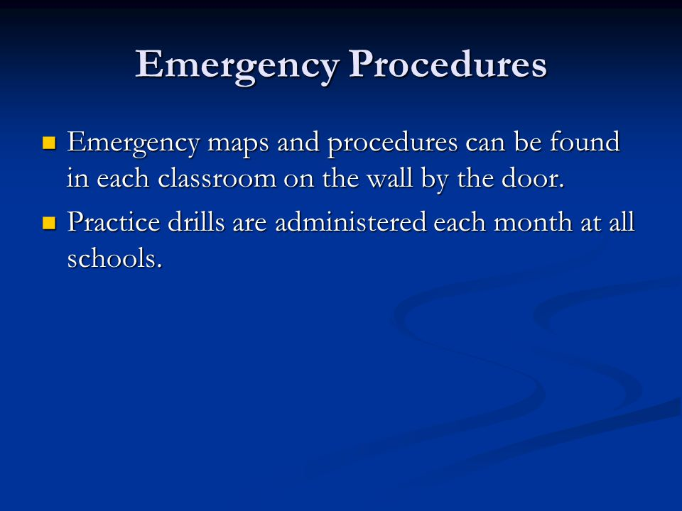 Emergency Procedures Emergency maps and procedures can be found in each classroom on the wall by the door.