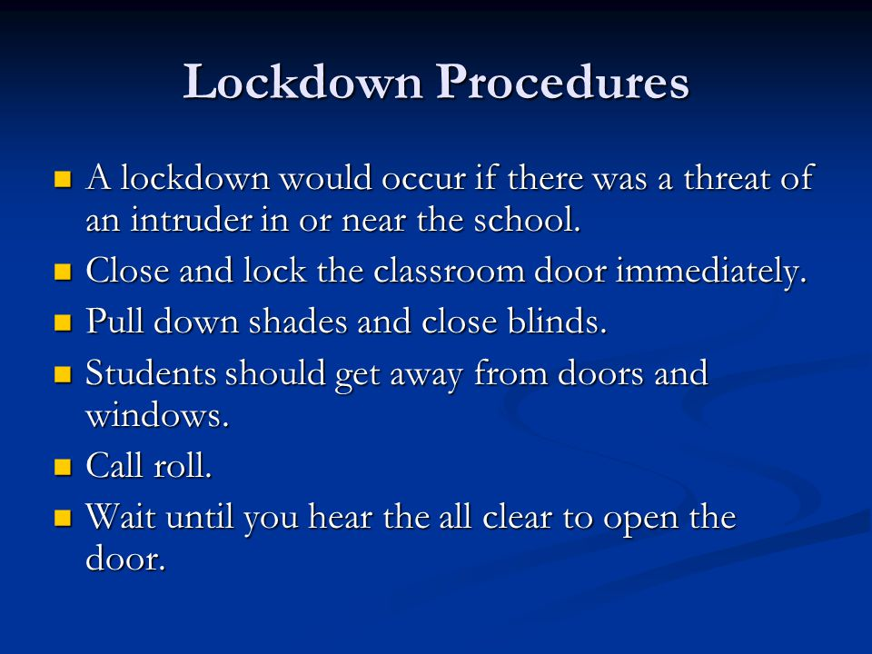Lockdown Procedures A lockdown would occur if there was a threat of an intruder in or near the school.