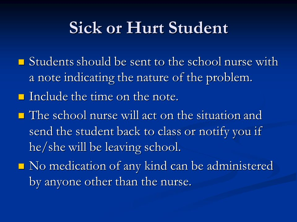 Sick or Hurt Student Students should be sent to the school nurse with a note indicating the nature of the problem.