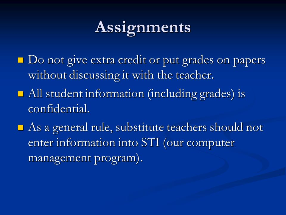 Assignments Do not give extra credit or put grades on papers without discussing it with the teacher.