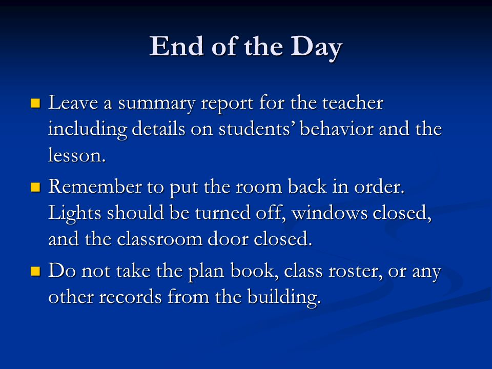 End of the Day Leave a summary report for the teacher including details on students' behavior and the lesson.