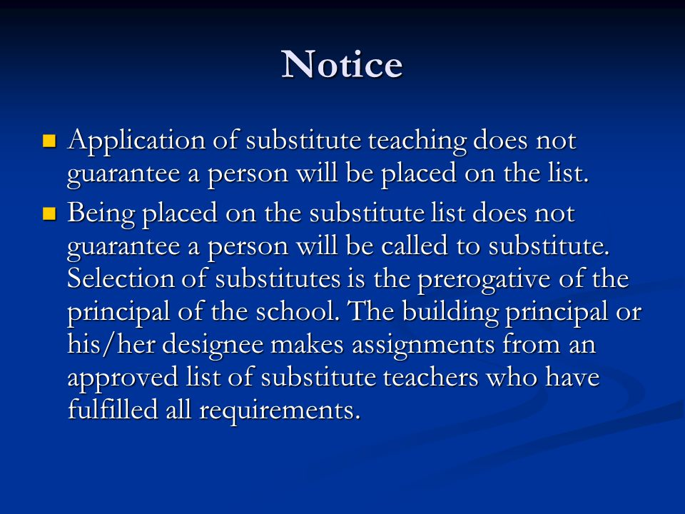 Notice Application of substitute teaching does not guarantee a person will be placed on the list.