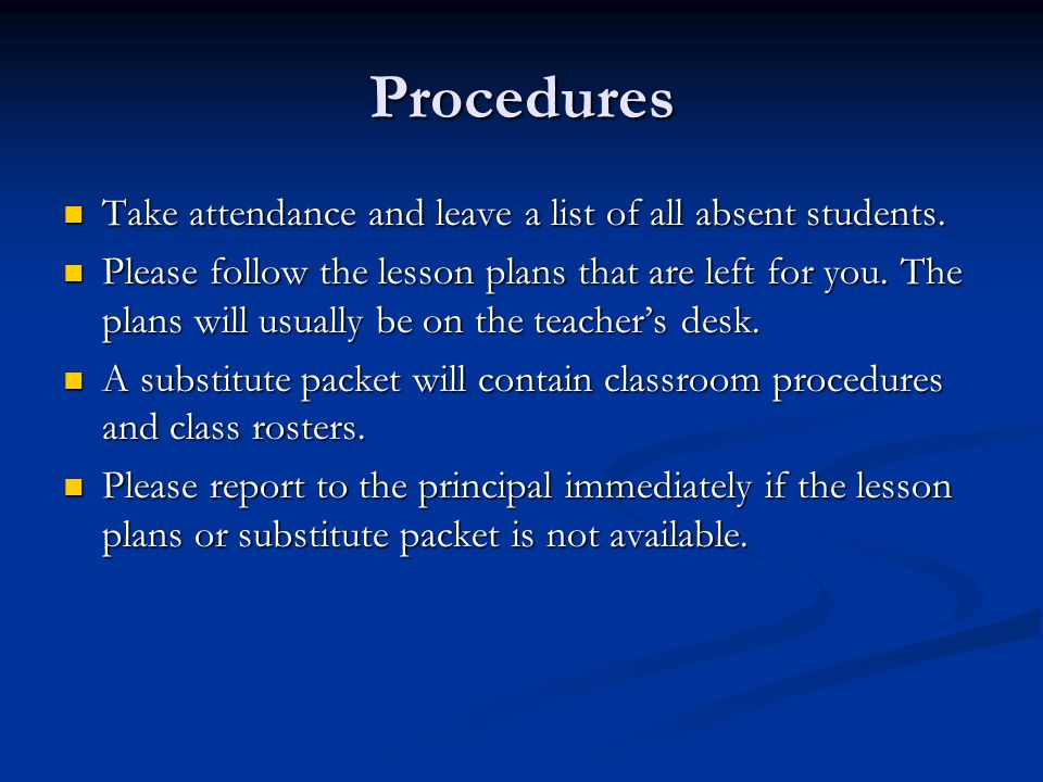Procedures Take attendance and leave a list of all absent students.
