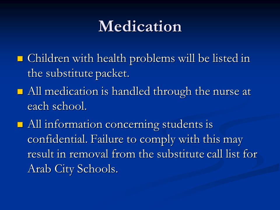 Medication Children with health problems will be listed in the substitute packet. All medication is handled through the nurse at each school.