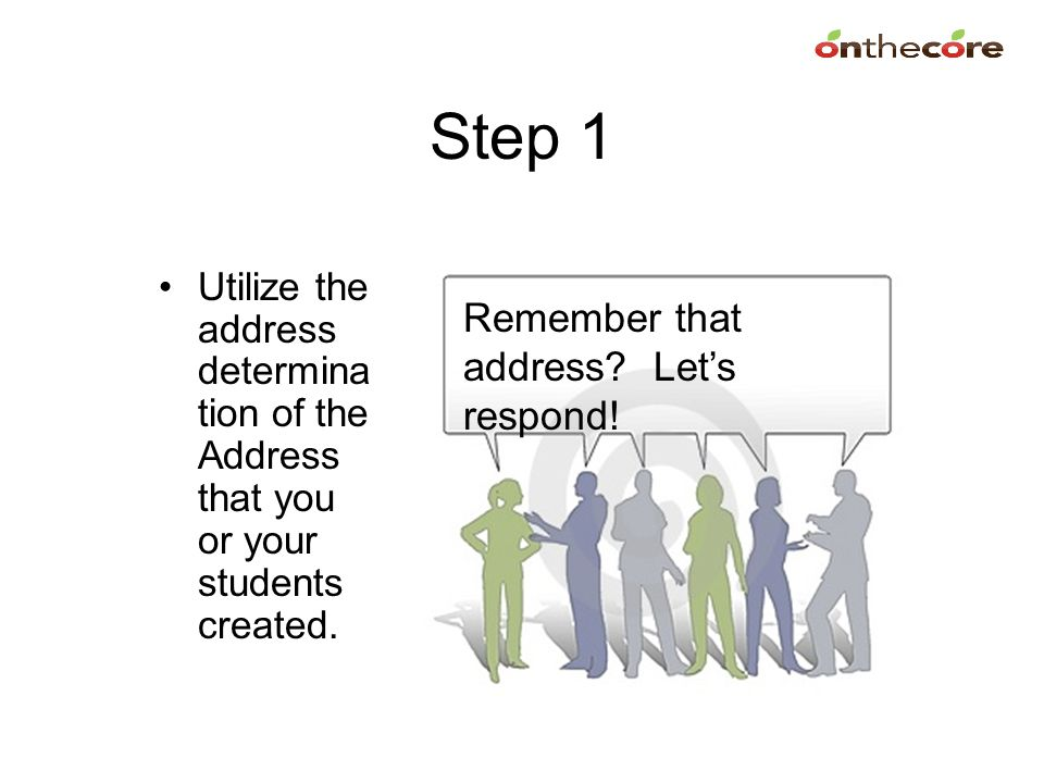 Step 1 Remember that address Let's respond!