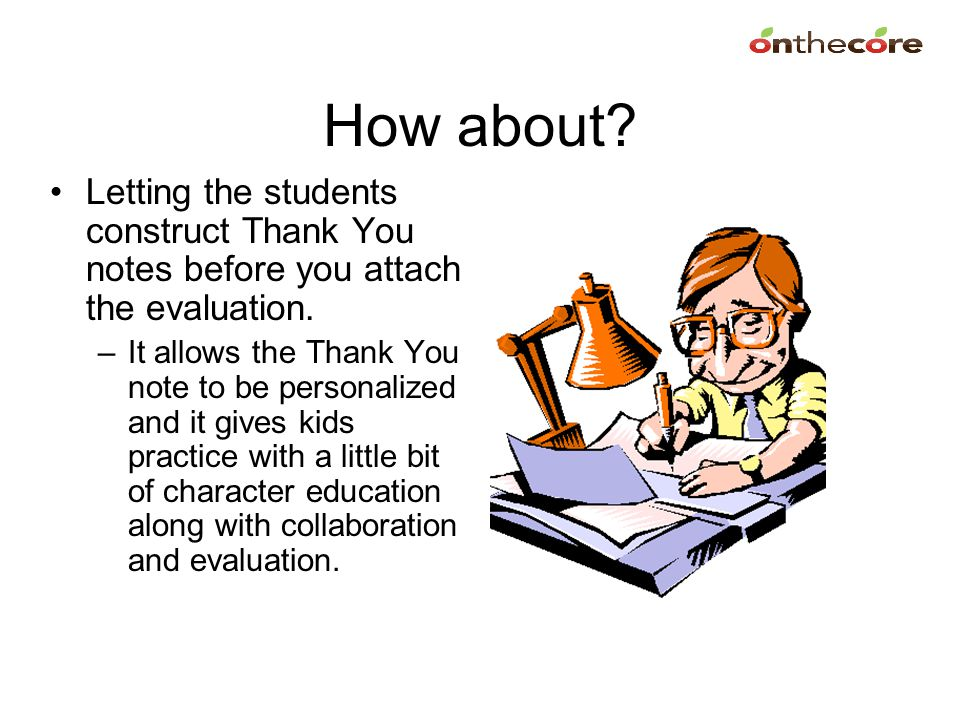 How about Letting the students construct Thank You notes before you attach the evaluation.