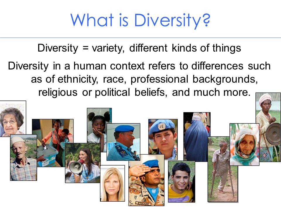 Diversity = variety, different kinds of things