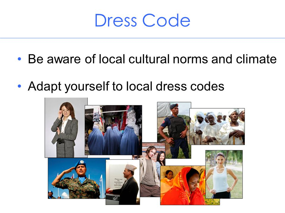 Dress Code Be aware of local cultural norms and climate