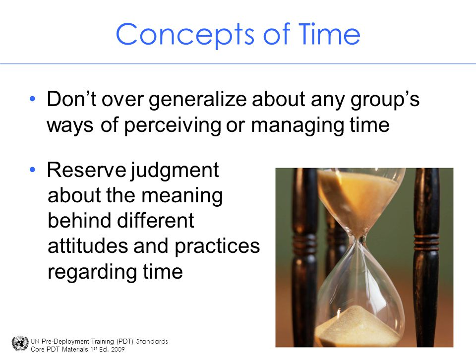 Concepts of Time Don't over generalize about any group's ways of perceiving or managing time. Reserve judgment.
