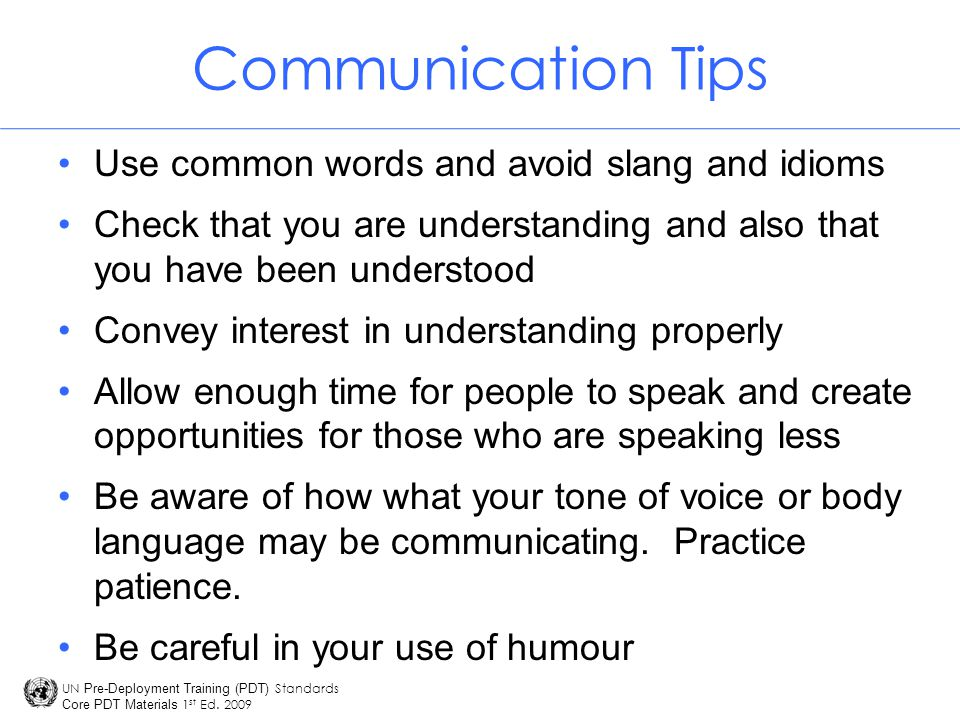 Communication Tips Use common words and avoid slang and idioms