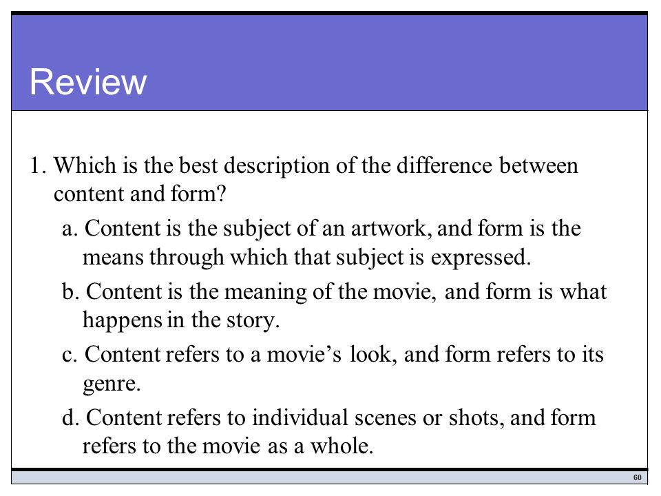 Review 1. Which is the best description of the difference between content and form