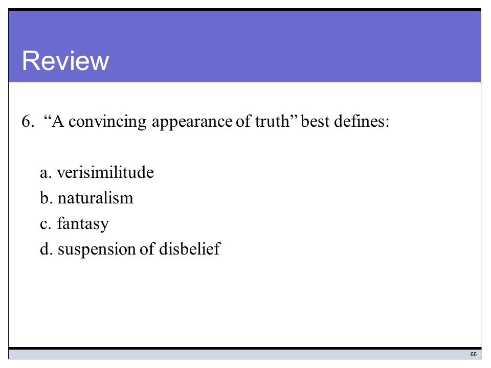 Review 6. A convincing appearance of truth best defines: